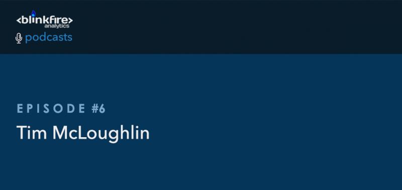 Blinkfire Analytics Podcast #6: Tim McLoughlin